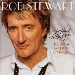 It Had To Be You... The Great American Song Book 2002 Rod Stewart