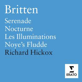 Britten: Les Illuminations, Serenade, Nocturne, Noye's Fludde 2006 Richard Hickox