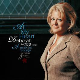 All My Heart: Deborah Voigt Sings American Songs 2005 Deborah Voigt