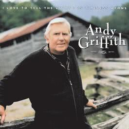 Love To Tell Story-25 Hymns 1996 Andy Griffith