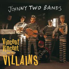 Johnny Two Bands/Seven Inch Record 2006 Vincent Vincent And The Villains