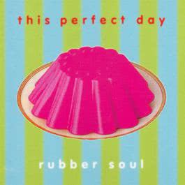 Rubber Soul 1992 This Perfect Day