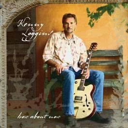 How About Now 2007 Kenny Loggins