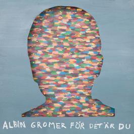 För det är du 2011 Albin Gromer