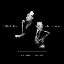 A Musical Romance 2002 Billie Holiday; Lester Young