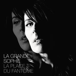 La Place Du Fantôme 2012 La Grande Sophie