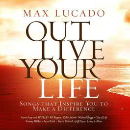Max Lucado Out Live Your Life 2011 Various Artists