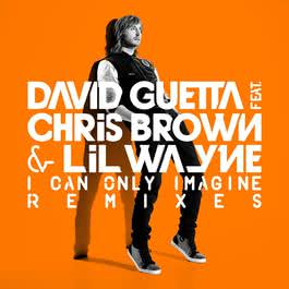 I Can Only Imagine (feat.Chris Brown and Lil Wayne) 2003 David Guetta; Chris Brown; Lil Wayne