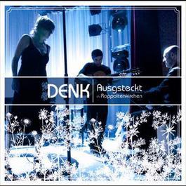 Ausgsteckt in Rappoltenkirchen - Live 2008 Denk