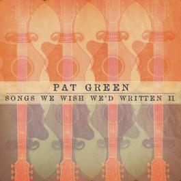Songs We Wish We'd Written II 2012 Pat Green