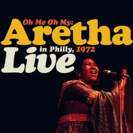 Oh Me, Oh My: Aretha Live In Philly 1972 2011 Aretha Franklin