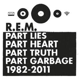 Part Lies, Part Heart, Part Truth, Part Garbage (1982-2011) 2011 R.E.M.