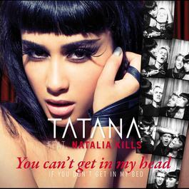You Can't Get In My Head (If You Don't Get In My Bed) 2011 Tatana