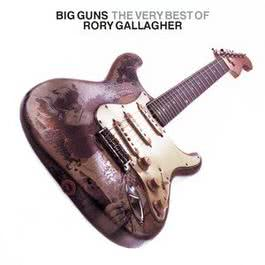 Big Guns - The Best of Rory Gallagher 2008 Rory Gallagher