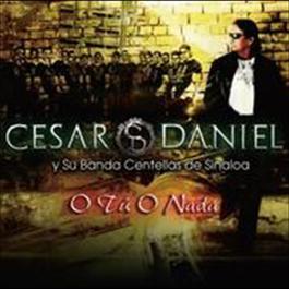O Tú O Nada 2009 César Daniel Serrano Y Su Banda Centellas De Sinaloa
