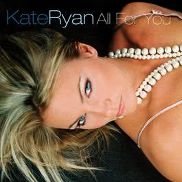 All for you 2006 Kate Ryan