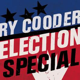 Election Special 2012 Ry Cooder
