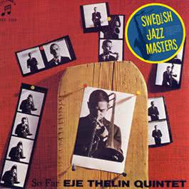 Swedish Jazz Masters: So Far 2010 Eje Thelin Quintet