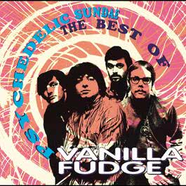 Psychedelic Sundae: The Best Of Vanilla Fudge 2009 Vanilla Fudge
