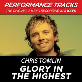 Glory In The Highest (Performance Tracks) - EP 2009 Chris Tomlin