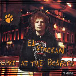 You Need Me, I Don't Need You (Live At The Bedford) 2011 Ed Sheeran