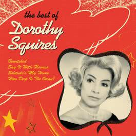 Dorothy Squires - The Best Of 2007 Dorothy Squires