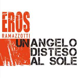 Un Angelo Disteso Al Sole 2012 Eros Ramazzotti