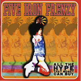 All The Hype That Money Can Buy 2013 Five Iron Frenzy