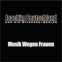 Musik wegen Frauen 2012 Joachim Deutschland