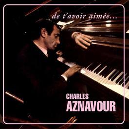 De T'avoir Aimée 2006 Charles Aznavour