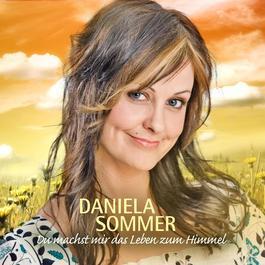 Du Machst Mir Das Leben Zum Himmel 2009 Daniela Sommer