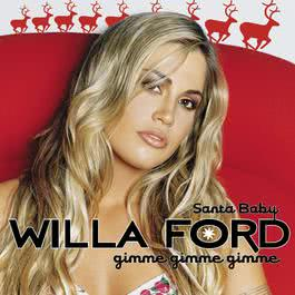 Santa Baby (Gimme Gimme Gimme) 2001 Willa Ford