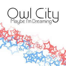 Maybe I'm Dreaming 2009 Owl City