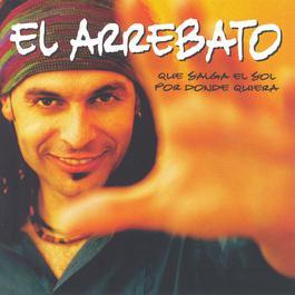Que Salga El Sol Por Donde Quiera 2004 El Arrebato