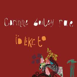 I'd Like To 2007 Corinne Bailey Rae