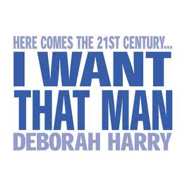 I Want That Man 2003 Deborah Harry