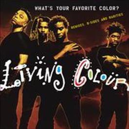 What's Your Favorite Color? (Remixes, B-sides & Rarities) 2009 Living Colour