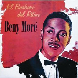 El Barbaro Del Ritmo 2012 Beny Moré