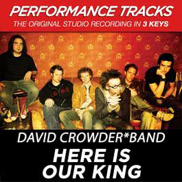 Here Is Our King (Performance Tracks) - EP 2009 David Crowder Band