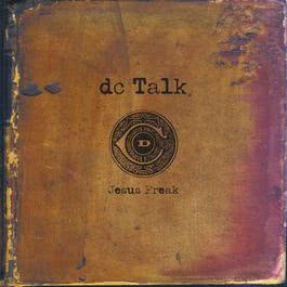 Jesus Freak 2013 Dc Talk