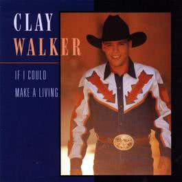 If I Could Make A Living 2010 Clay Walker