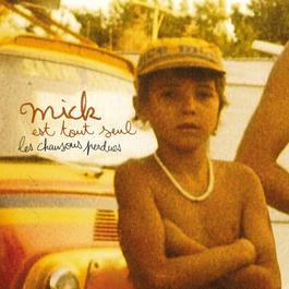 Les Chansons Perdues 2007 Mick Est Tout Seul