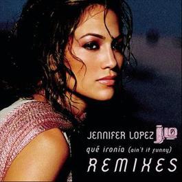 Qué Ironía  (Remixes) 2016 Jennifer Lopez