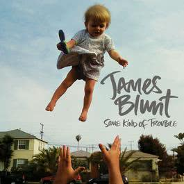 Some Kind Of Trouble (Deluxe Edition) 2013 James Blunt