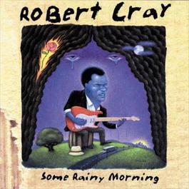 Some Rainy Morning 1995 Robert Cray
