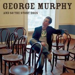 And So The Story Goes 2006 George Murphy