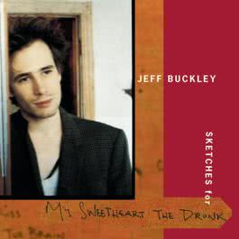 Sketches for My Sweetheart The Drunk/Grace 2011 Jeff Buckley