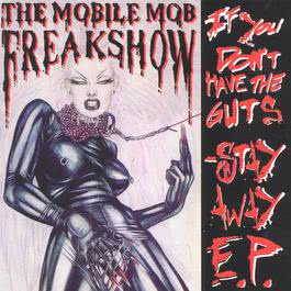 If You Don´t Have The Guts - Stay Away! E.P. 1998 The Mobile Mob Freakshow
