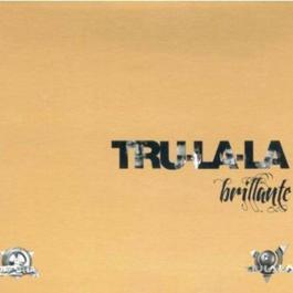 Brillante 2011 Tru La La