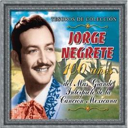 Tesoros de Coleccion - Jorge Negrete - 100 Anos Del Mos Grande Interprete... 2012 Jorge Negrete